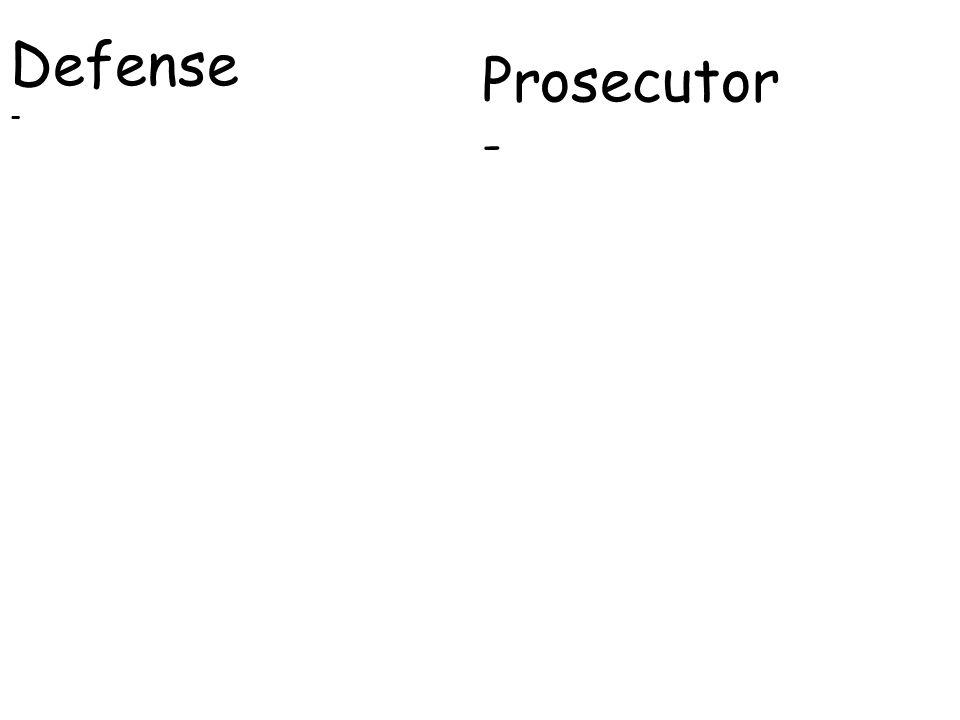 Defense - Prosecutor -