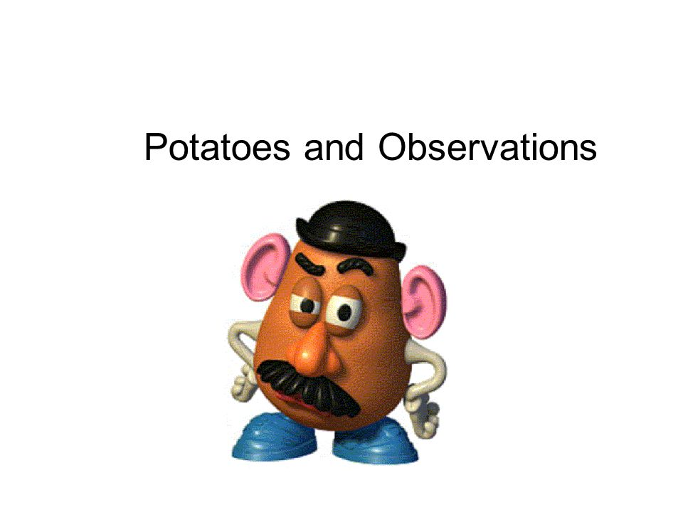 Potatoes and Observations