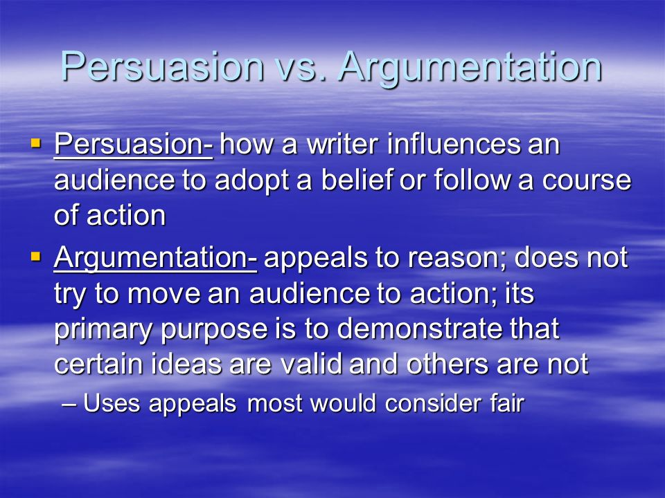 Persuasion vs. Argumentation