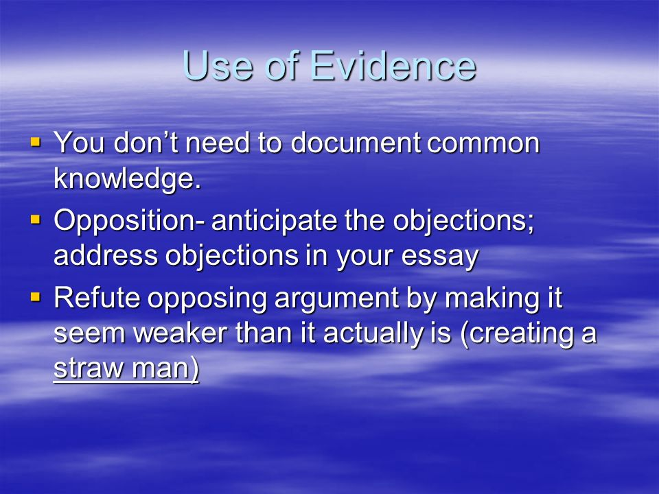 Use of Evidence You don't need to document common knowledge.