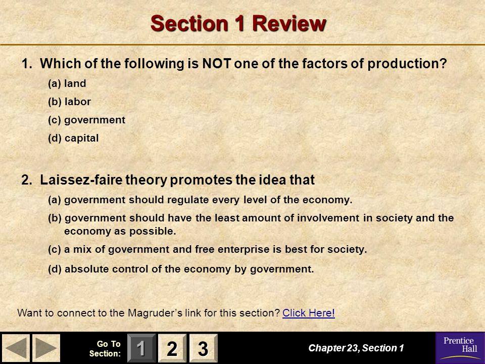 Section 1 Review 1. Which of the following is NOT one of the factors of production (a) land. (b) labor.