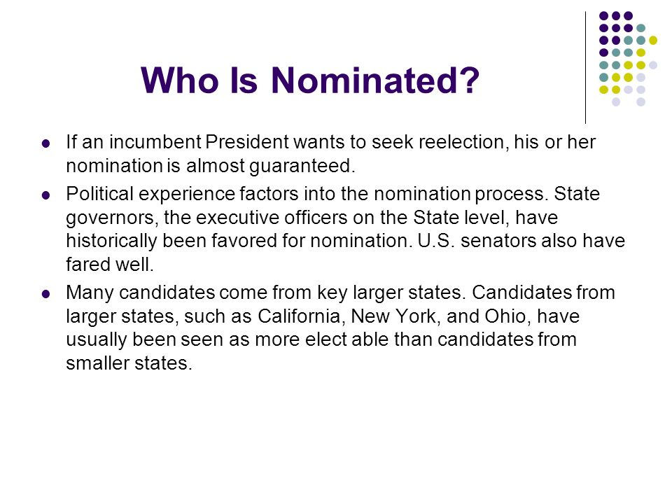 Who Is Nominated If an incumbent President wants to seek reelection, his or her nomination is almost guaranteed.