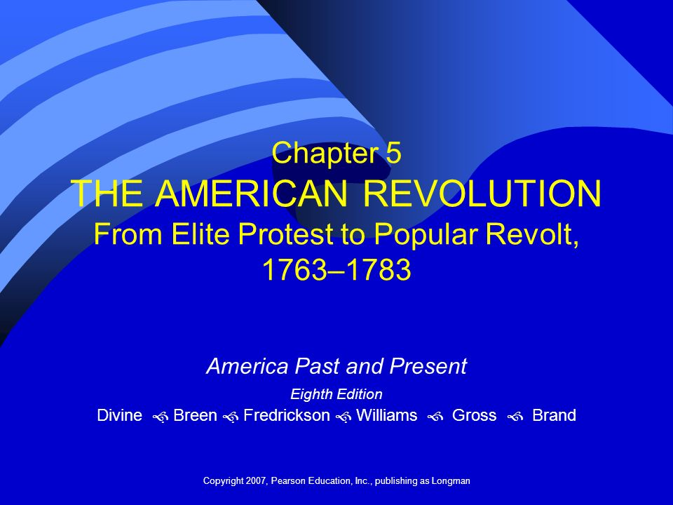 Chapter 5 THE AMERICAN REVOLUTION From Elite Protest to Popular Revolt, 1763–1783