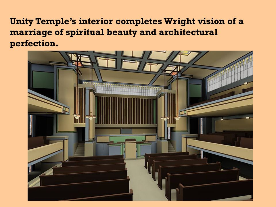 Unity Temple's interior completes Wright vision of a marriage of spiritual beauty and architectural perfection.