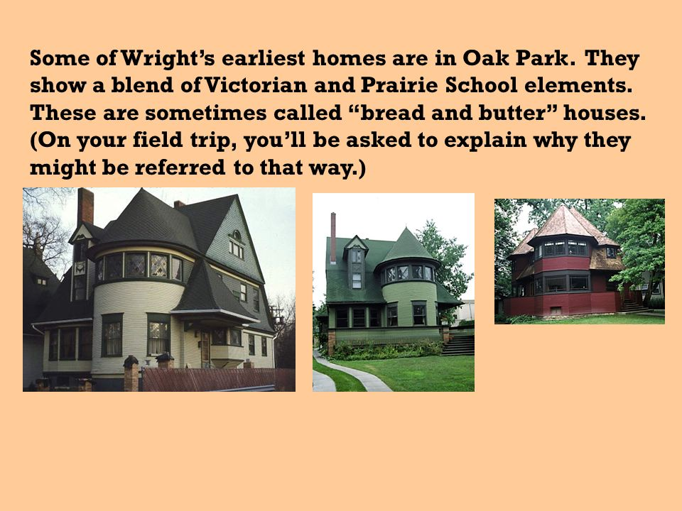 Some of Wright's earliest homes are in Oak Park