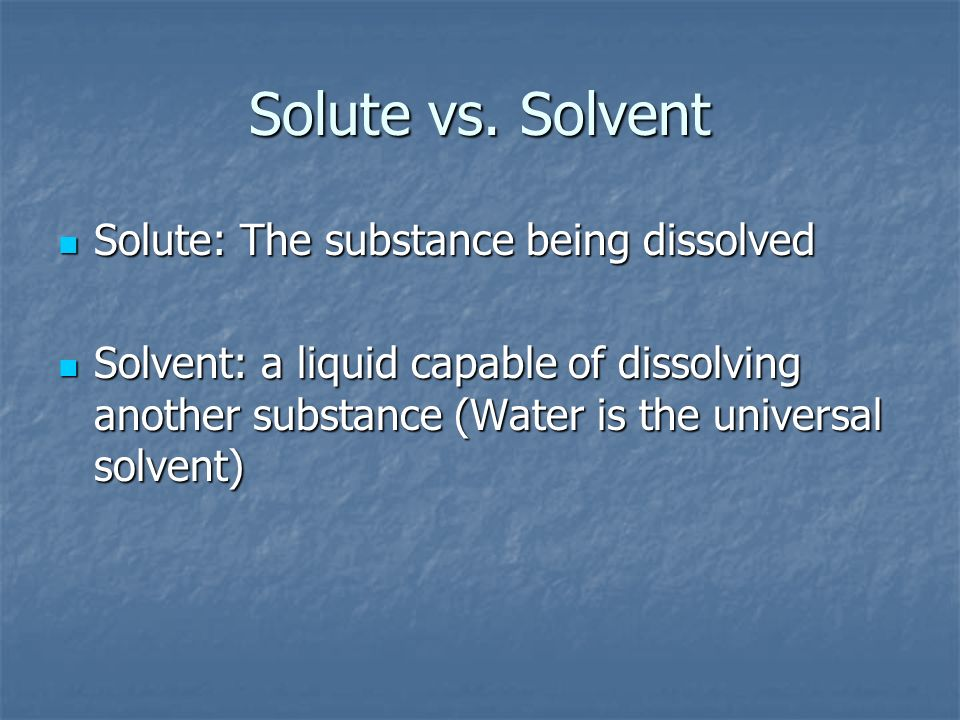 Solute vs. Solvent Solute: The substance being dissolved