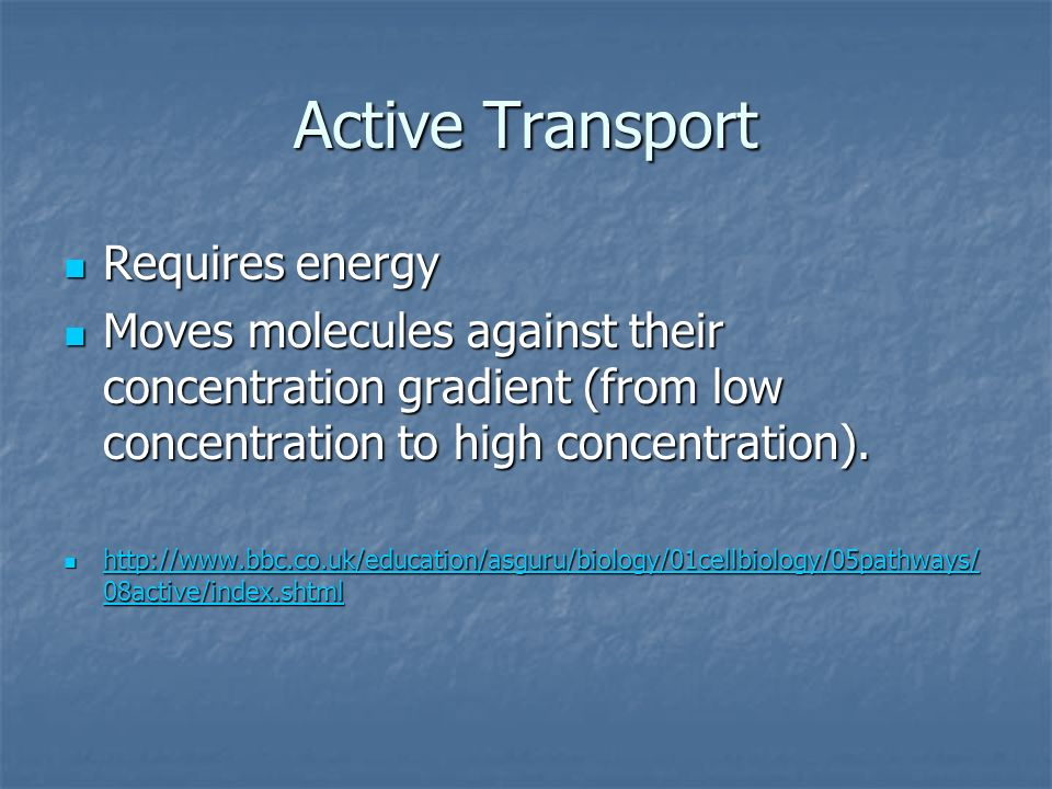 Active Transport Requires energy