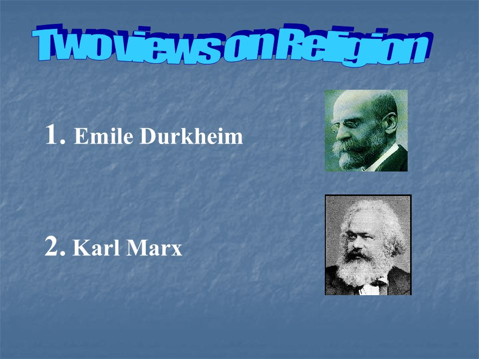 Two views on Religion 1. Emile Durkheim 2. Karl Marx