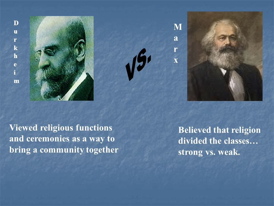 VS. M a r x Viewed religious functions Believed that religion