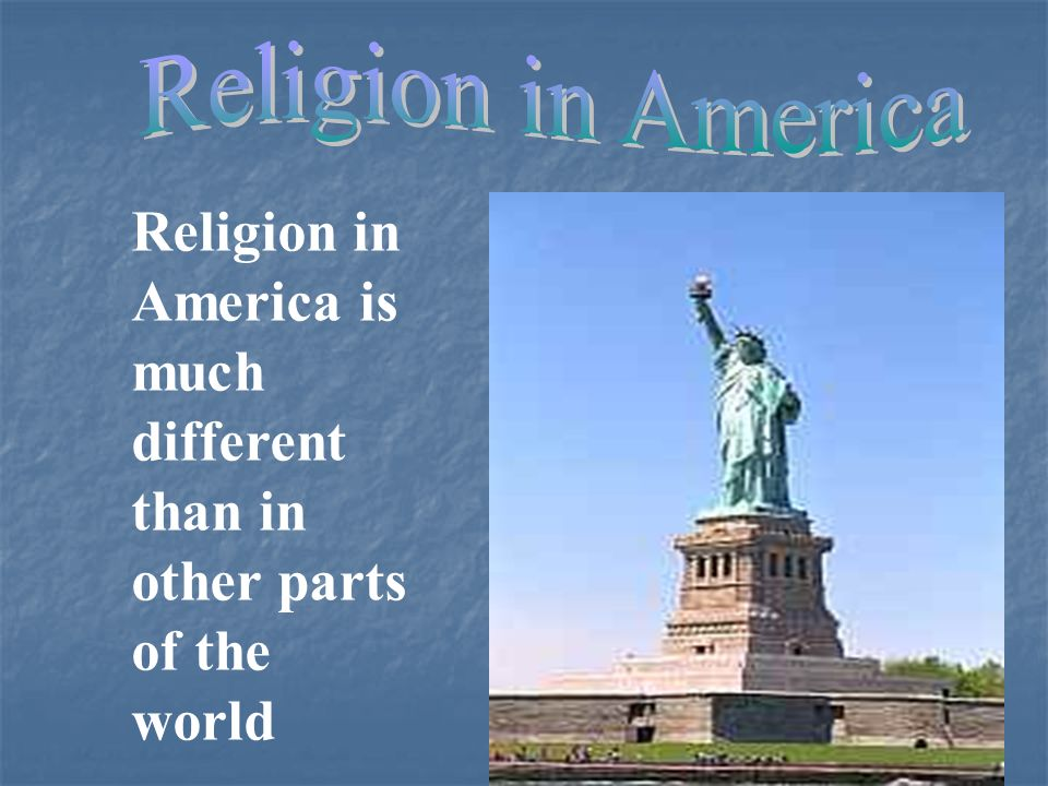 Religion in America Religion in America is much different than in other parts of the world