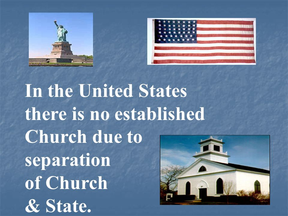 In the United States there is no established Church due to separation of Church & State.