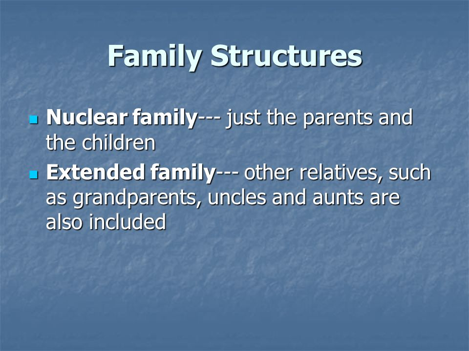 Family Structures Nuclear family--- just the parents and the children