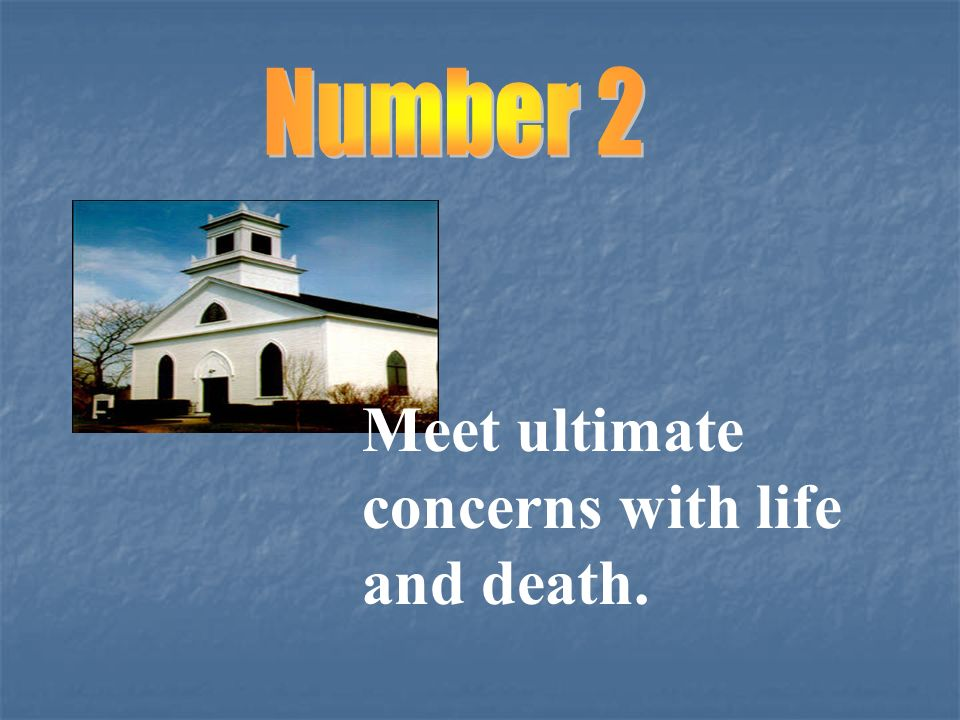 Number 2 Meet ultimate concerns with life and death.