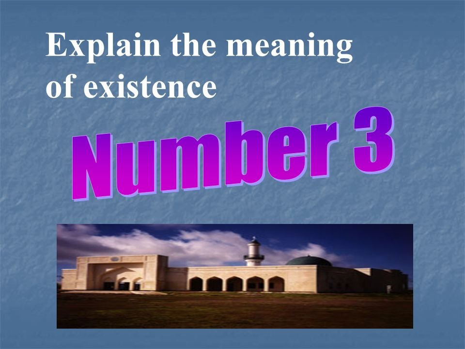 Explain the meaning of existence Number 3