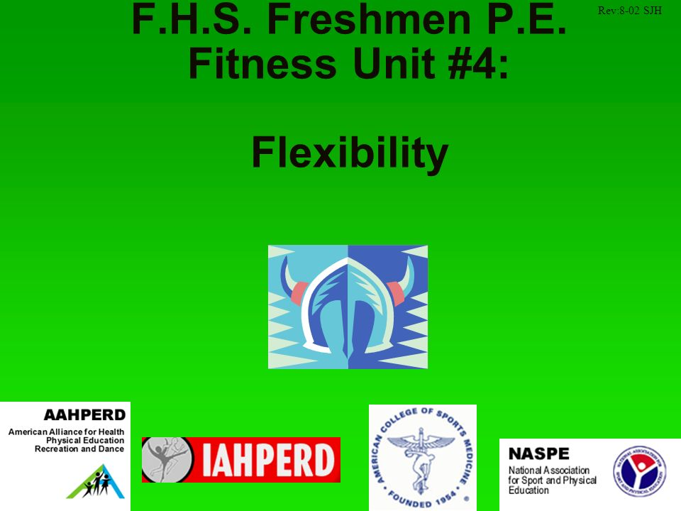 F.H.S. Freshmen P.E. Fitness Unit #4: Flexibility