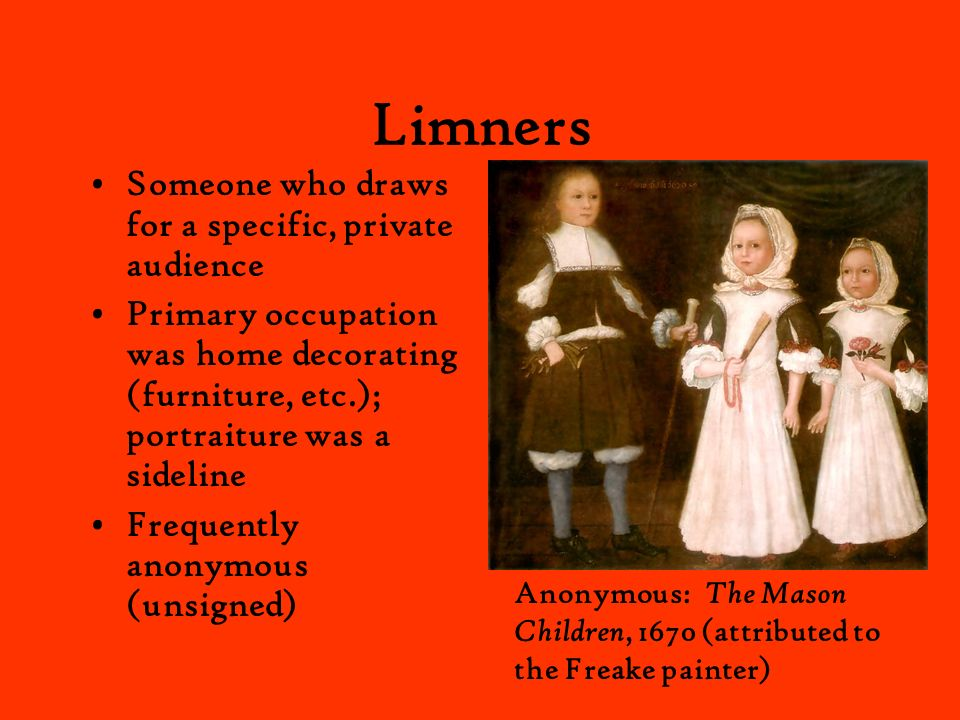 Limners Someone who draws for a specific, private audience