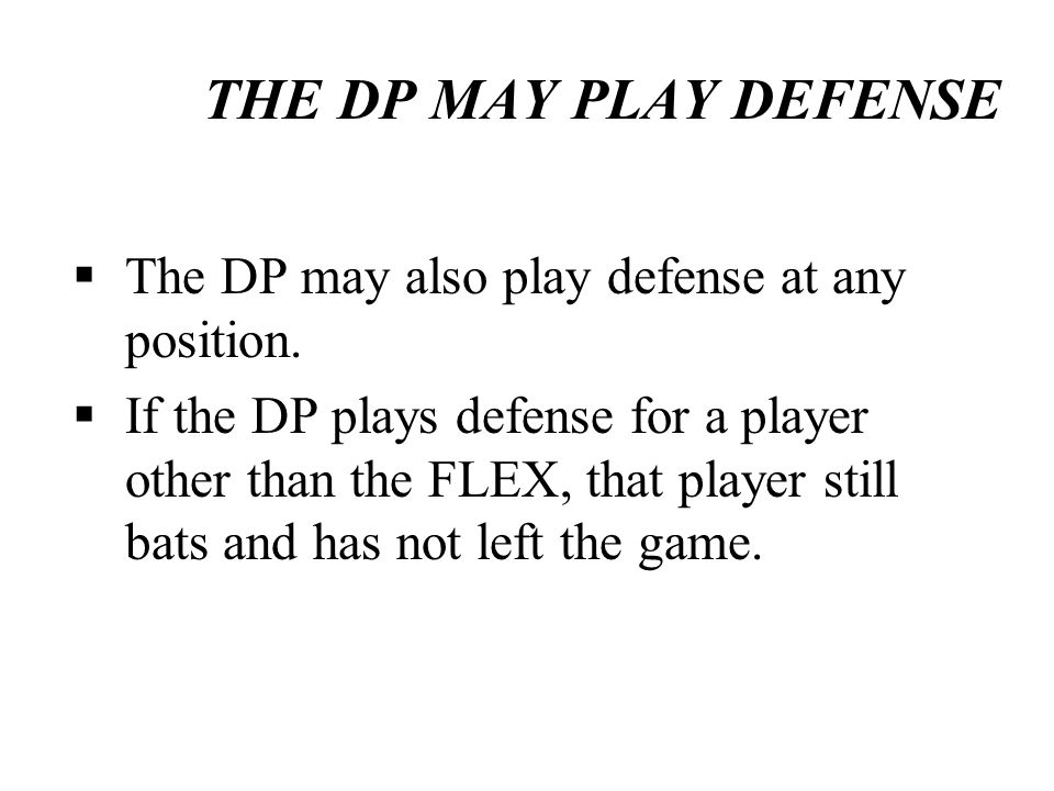THE DP MAY PLAY DEFENSE The DP may also play defense at any position.