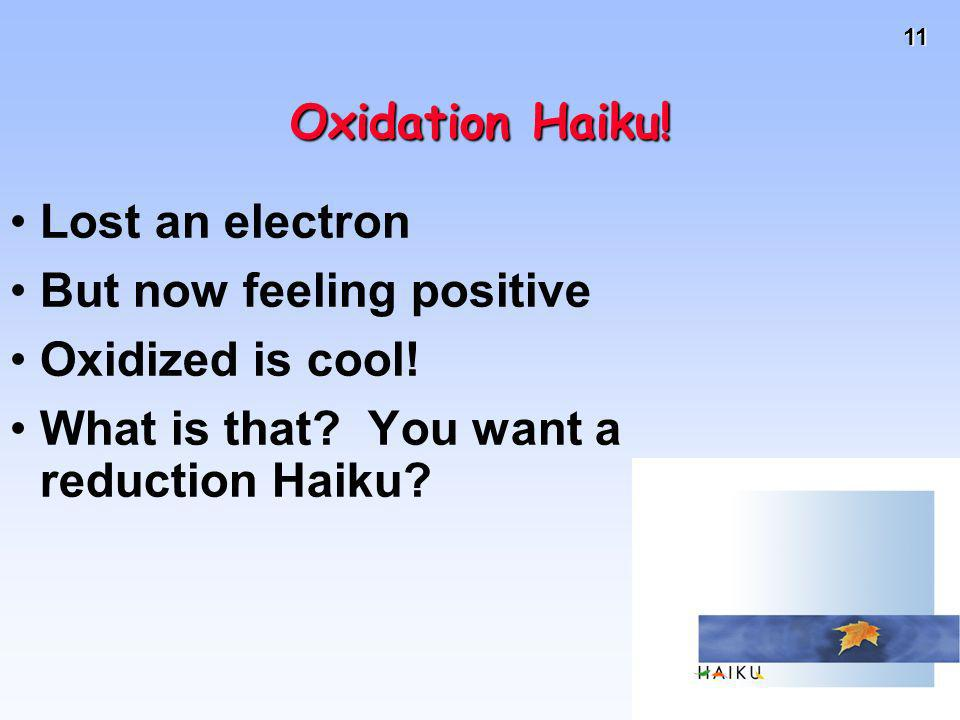 Oxidation Haiku!Lost an electron.But now feeling positive.