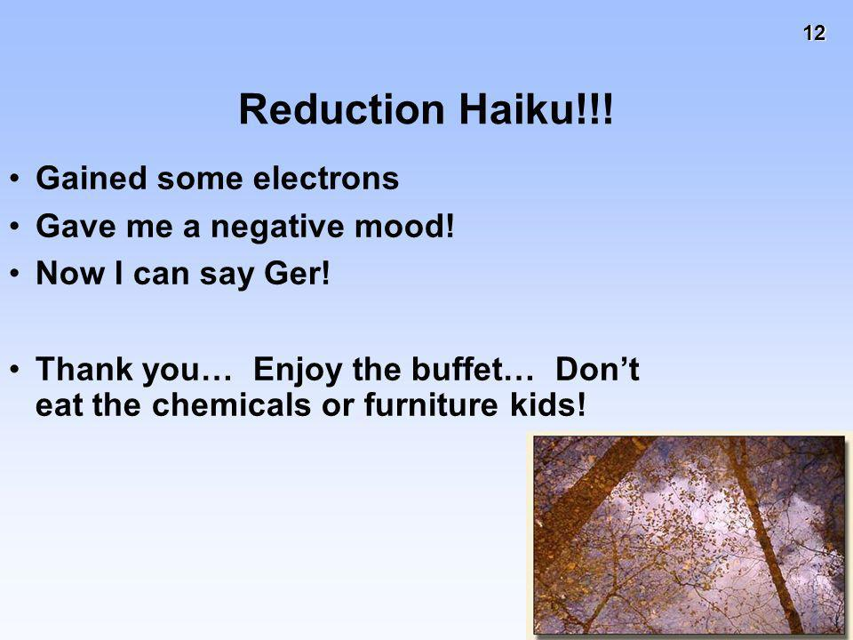 Reduction Haiku!!! Gained some electrons Gave me a negative mood!
