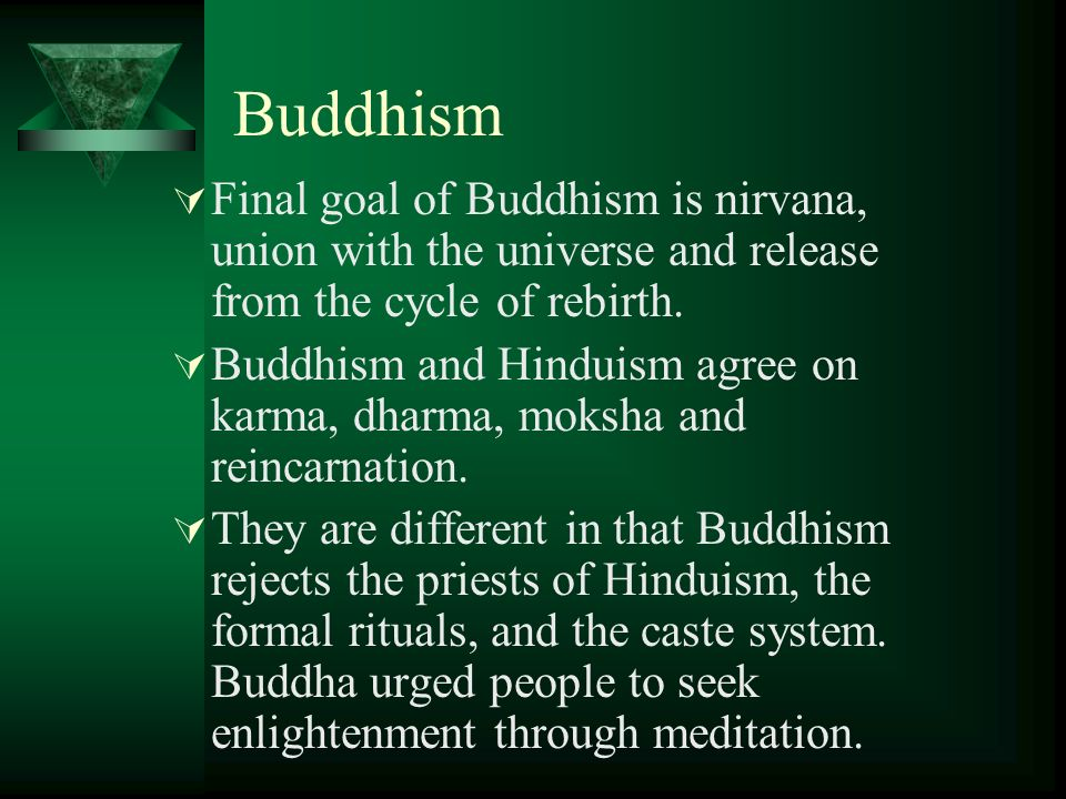 Buddhism Final goal of Buddhism is nirvana, union with the universe and release from the cycle of rebirth.