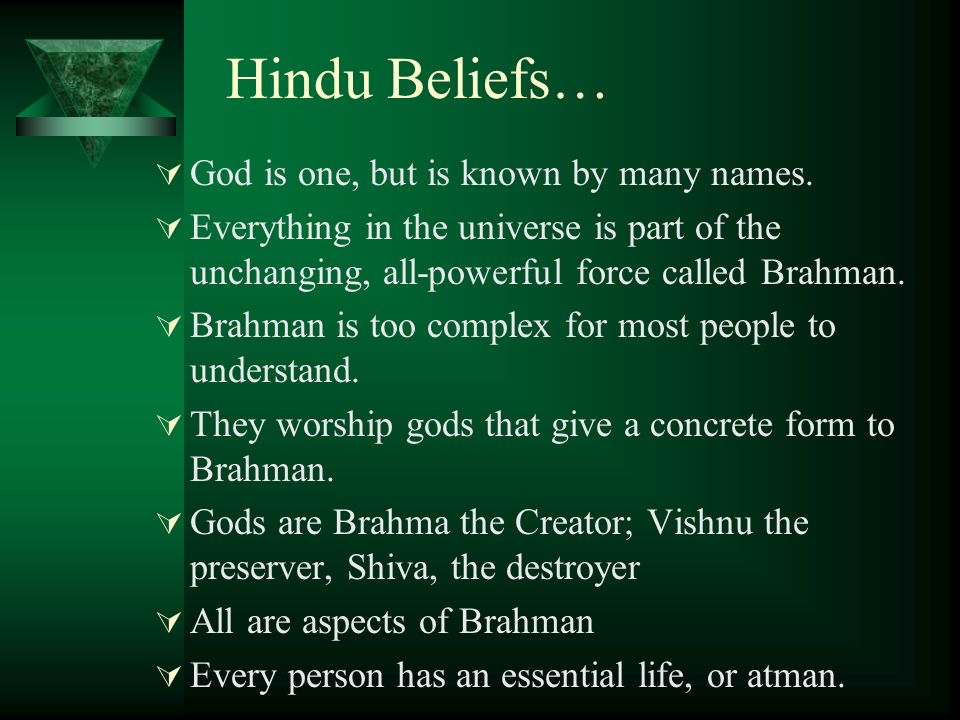Hindu Beliefs… God is one, but is known by many names.