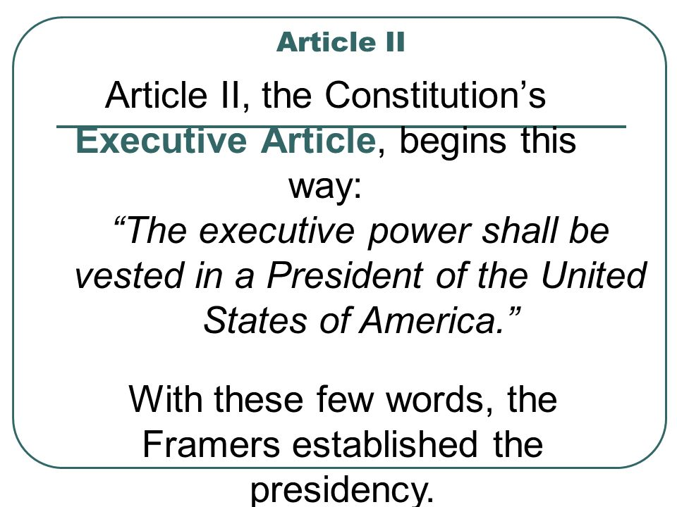 Article II, the Constitution's Executive Article, begins this way: