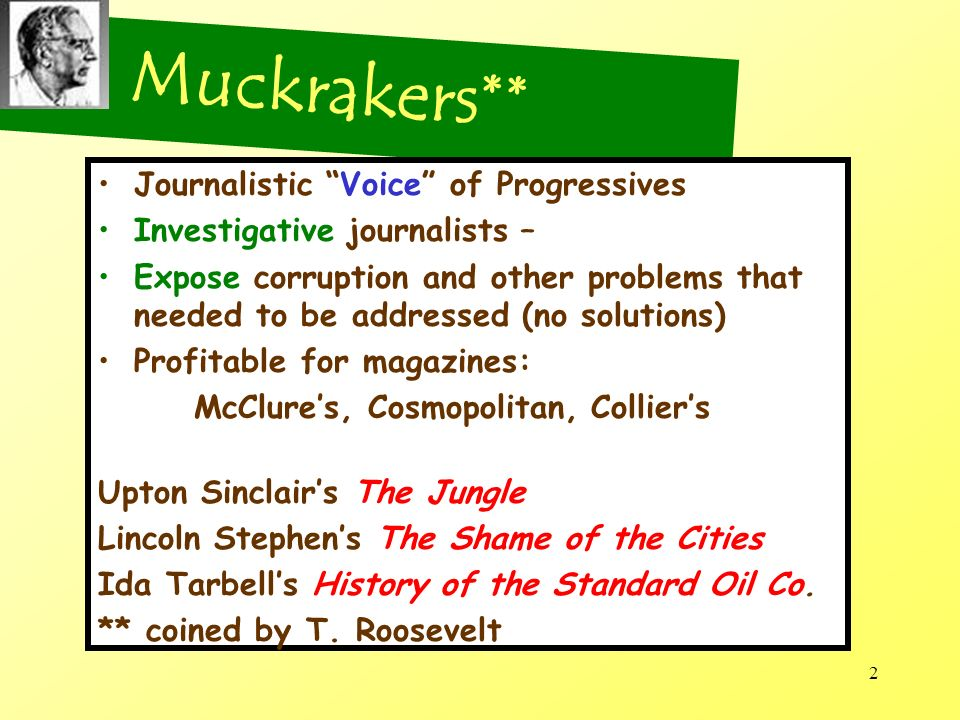 Muckrakers** Journalistic Voice of Progressives