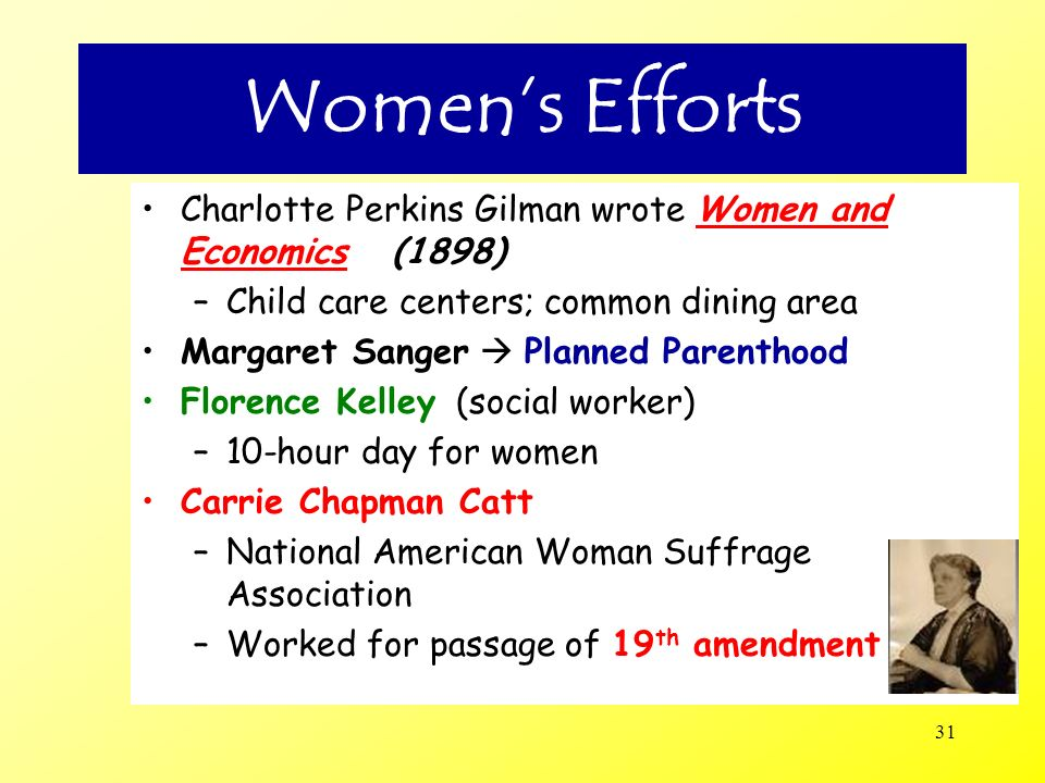 Women's Efforts Charlotte Perkins Gilman wrote Women and Economics (1898) Child care centers; common dining area.