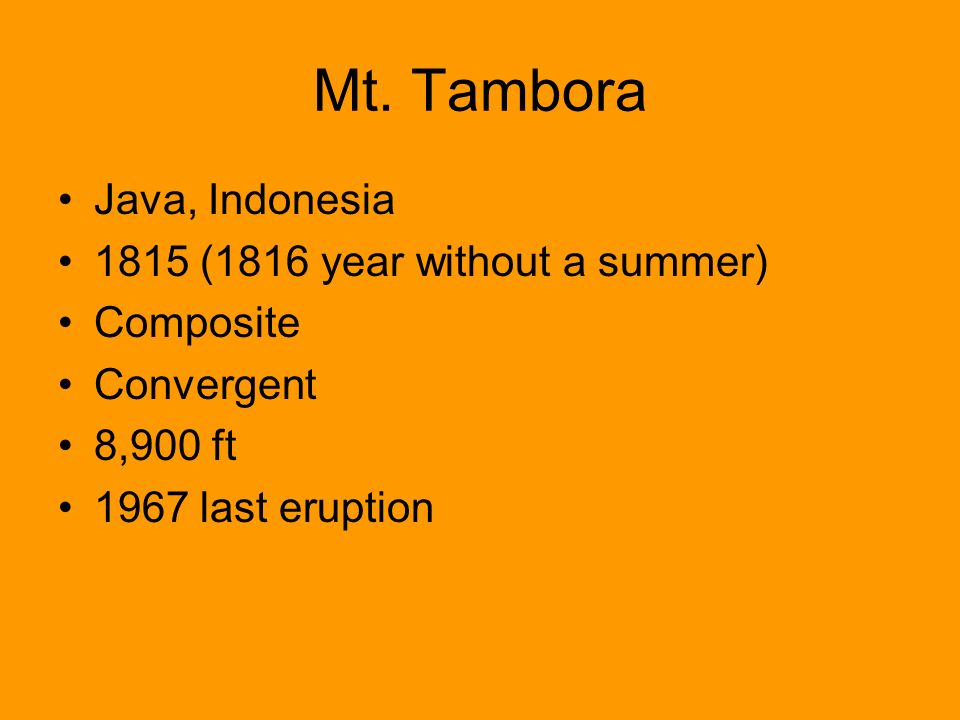 Mt. Tambora Java, Indonesia 1815 (1816 year without a summer)