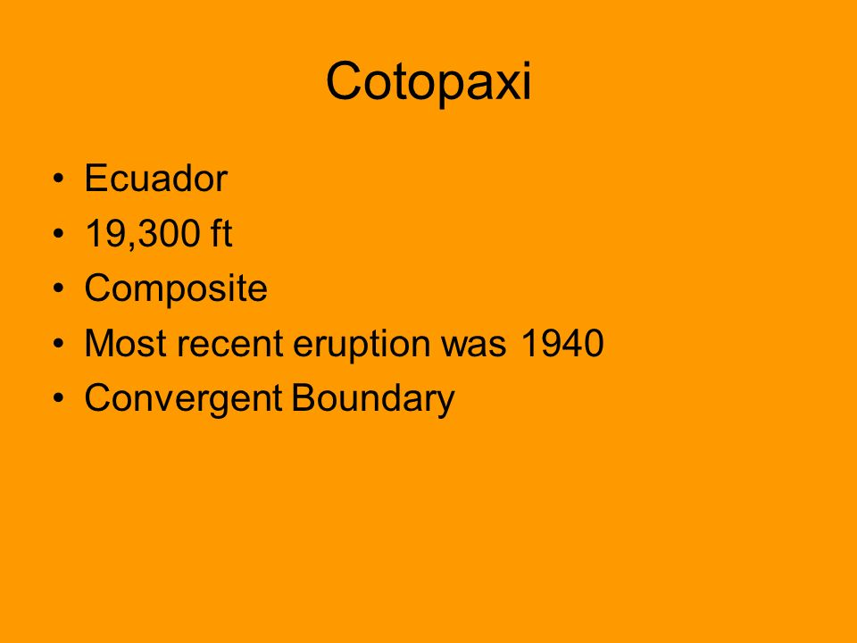 Cotopaxi Ecuador 19,300 ft Composite Most recent eruption was 1940
