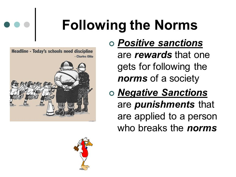Following the Norms Positive sanctions are rewards that one gets for following the norms of a society.