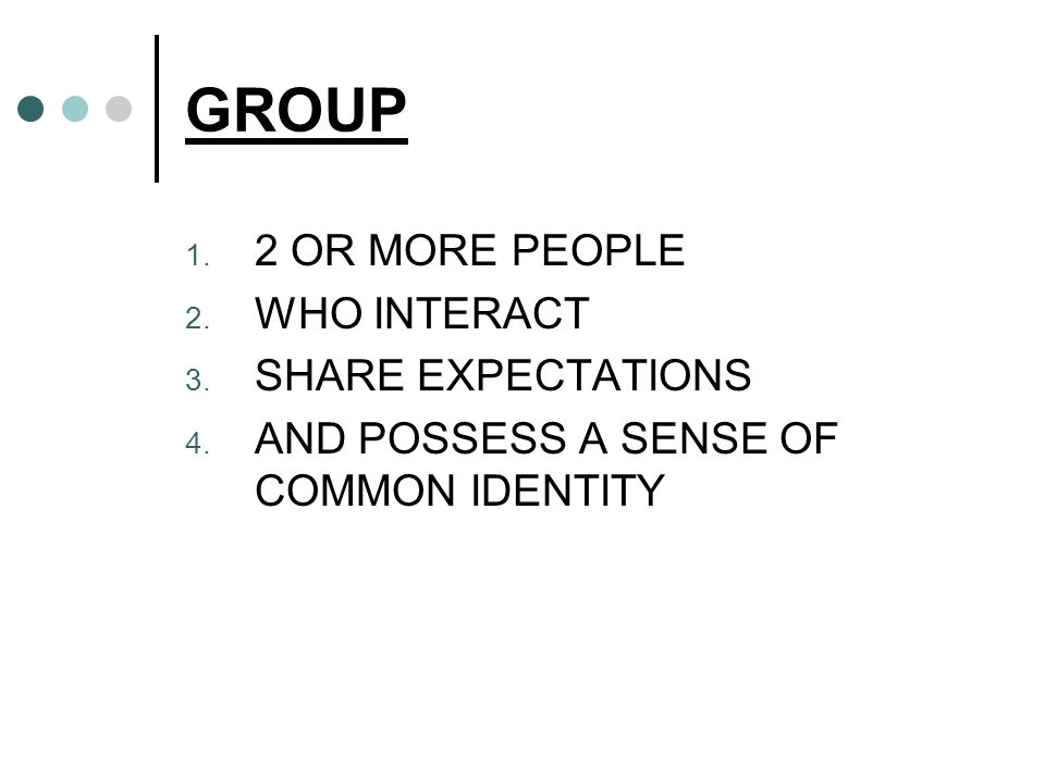 GROUP 2 OR MORE PEOPLE WHO INTERACT SHARE EXPECTATIONS