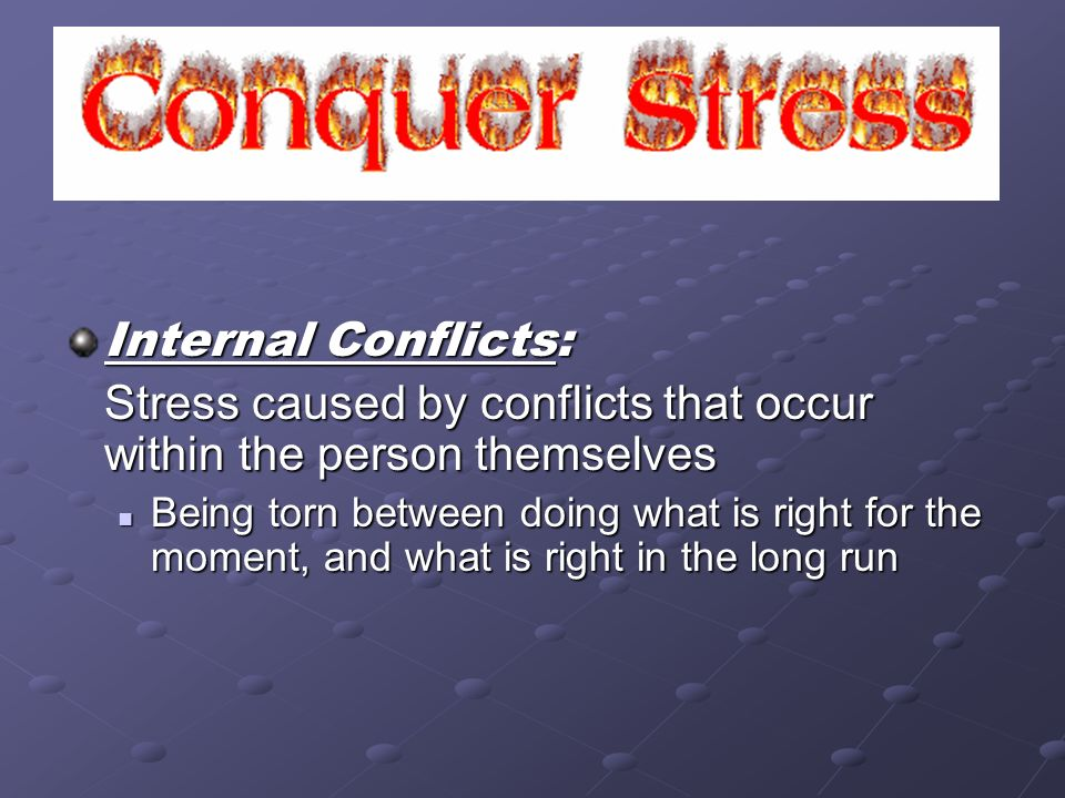 Stress caused by conflicts that occur within the person themselves