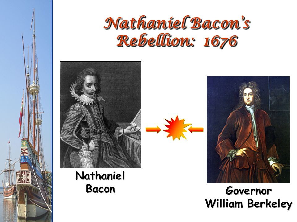 Nathaniel Bacon's Rebellion: 1676 Governor William Berkeley