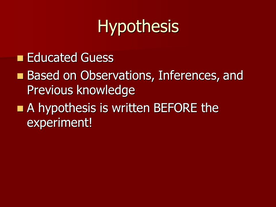 Hypothesis Educated Guess