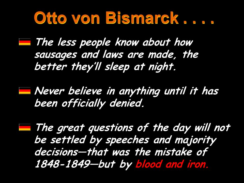 Otto von Bismarck The less people know about how sausages and laws are made, the better they'll sleep at night.
