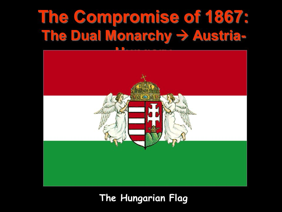 The Compromise of 1867: The Dual Monarchy  Austria-Hungary