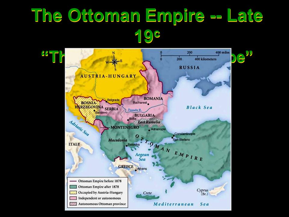 The Ottoman Empire -- Late 19c The Sicker Man of Europe