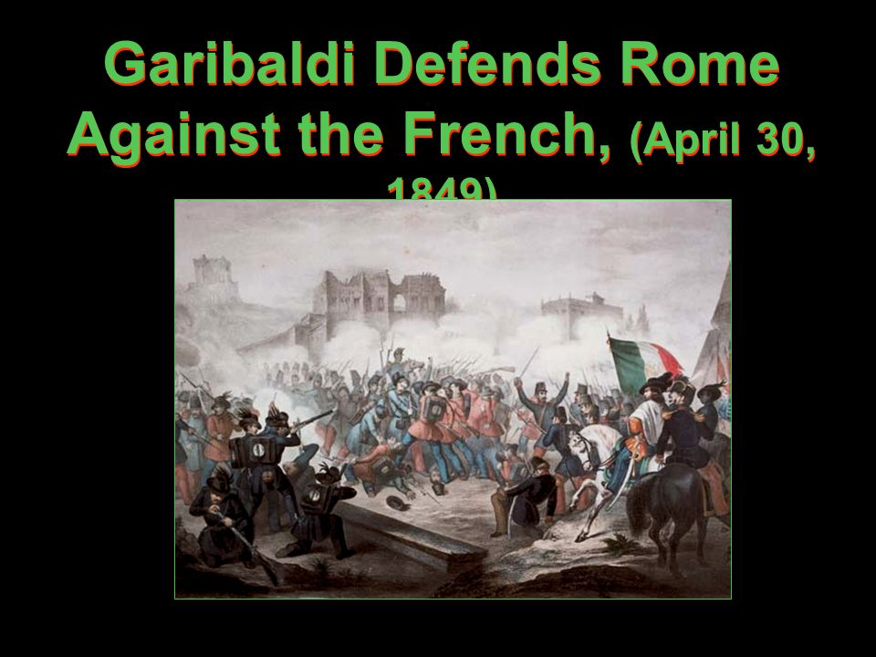 Garibaldi Defends Rome Against the French, (April 30, 1849)