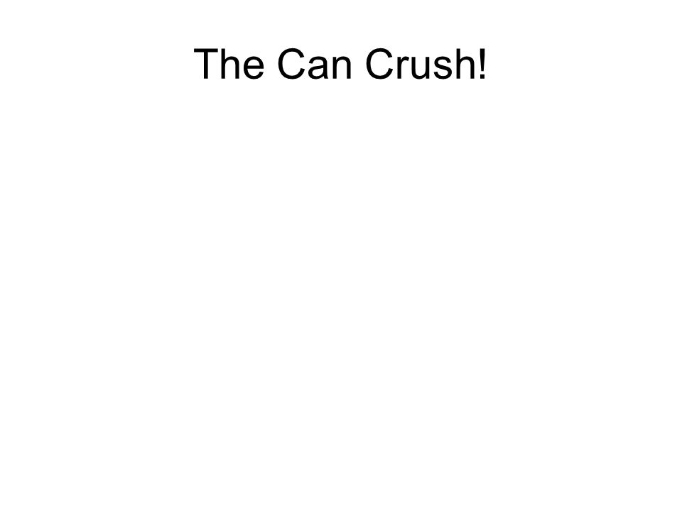 The Can Crush!