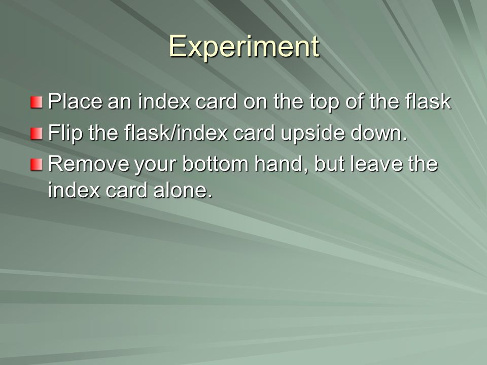 Experiment Place an index card on the top of the flask