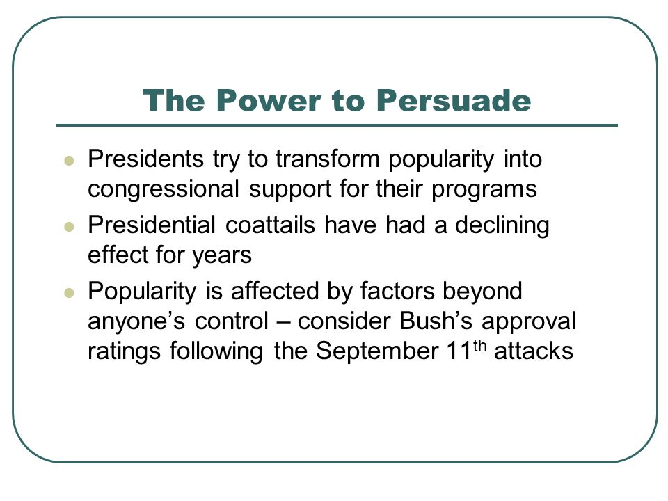 The Power to Persuade Presidents try to transform popularity into congressional support for their programs.