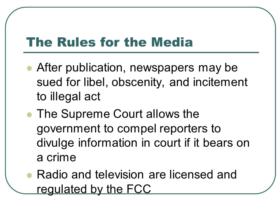 The Rules for the Media After publication, newspapers may be sued for libel, obscenity, and incitement to illegal act.