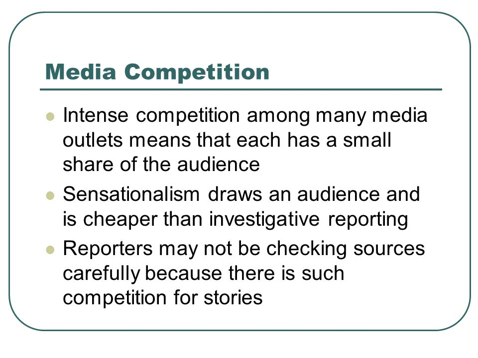 Media Competition Intense competition among many media outlets means that each has a small share of the audience.