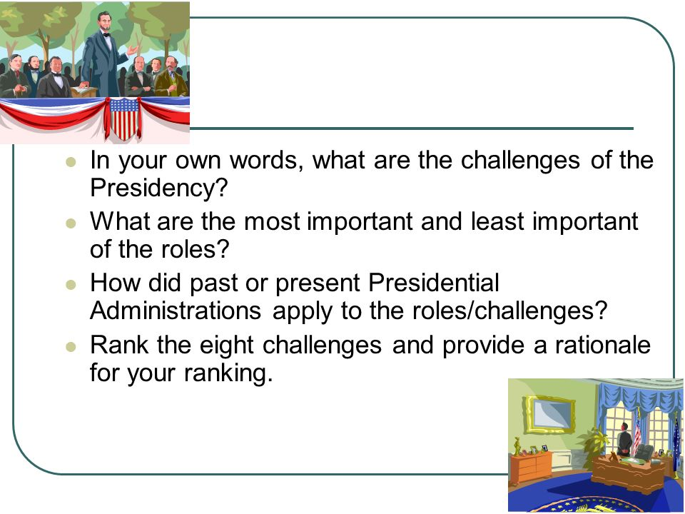 In your own words, what are the challenges of the Presidency
