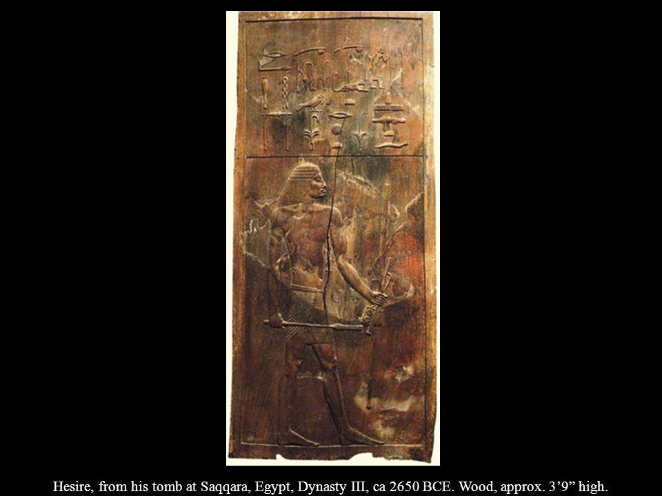 Hesire, from his tomb at Saqqara, Egypt, Dynasty III, ca 2650 BCE