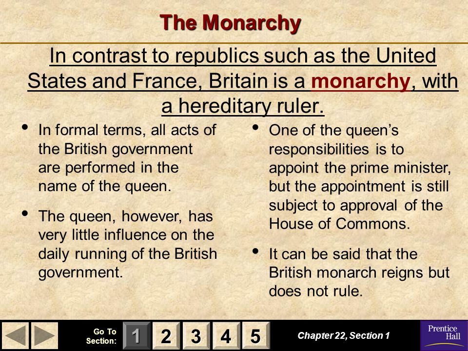 The Monarchy In contrast to republics such as the United States and France, Britain is a monarchy, with a hereditary ruler.