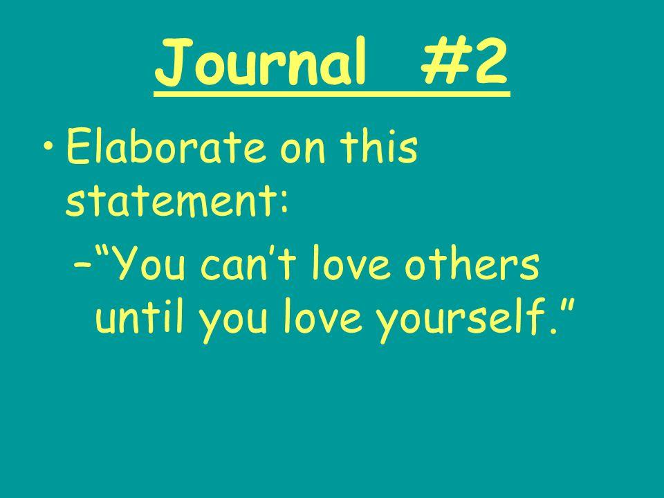 Journal #2 Elaborate on this statement: