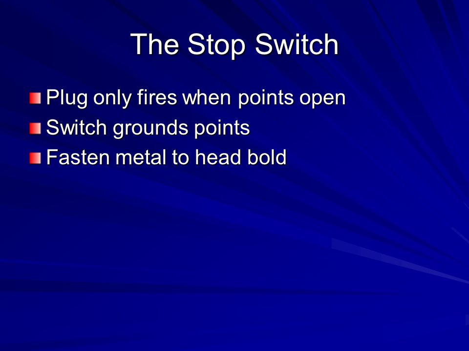 The Stop Switch Plug only fires when points open Switch grounds points