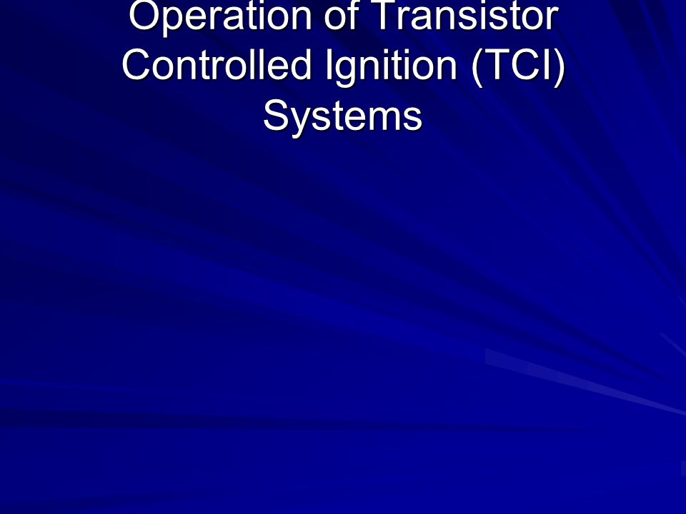Operation of Transistor Controlled Ignition (TCI) Systems